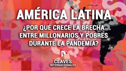 [Claves] América Latina: ¿por qué crece la brecha entre millonarios y pobres durante la pandemia?