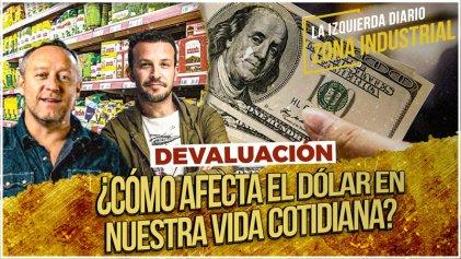 Devaluación: ¿cómo afecta el dólar en nuestra vida cotidiana? [Zona Industrial]