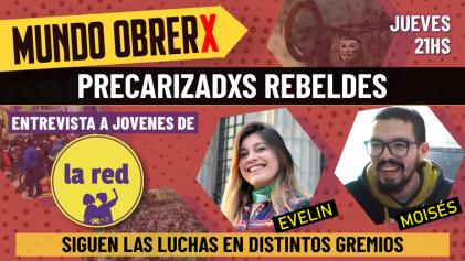 [Mundo Obrerx] Lxs precarizadxs rebeldes y las luchas en curso de la clase obrera